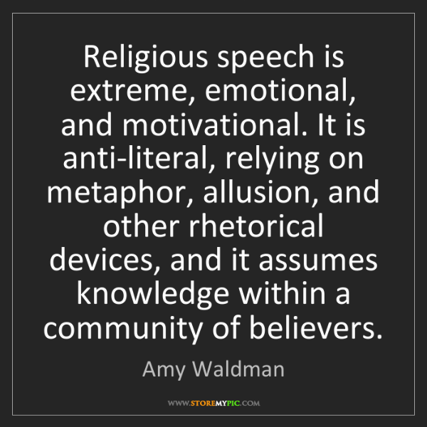 Amy Waldman: Religious speech is extreme, emotional, and motivational....