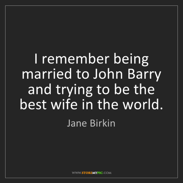 Jane Birkin: I remember being married to John Barry and trying to...