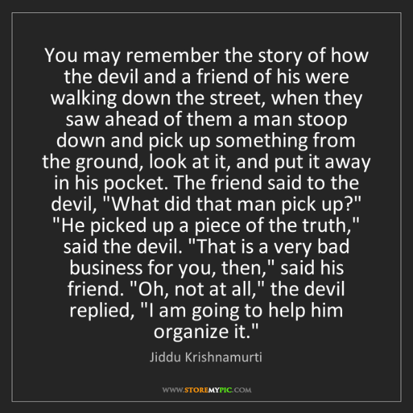 Jiddu Krishnamurti: You may remember the story of how the devil and a friend...