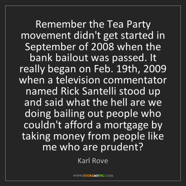 Karl Rove: Remember the Tea Party movement didn't get started in...