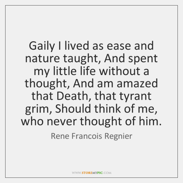 Gaily I lived as ease and nature taught, And spent my little ...