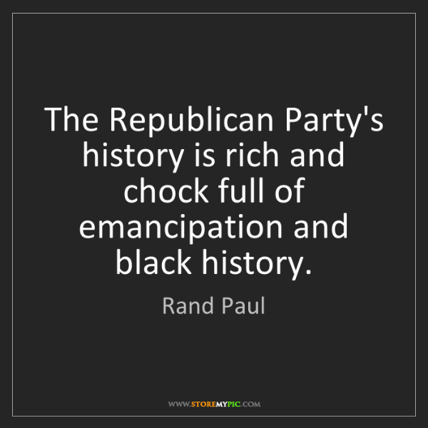 Rand Paul: The Republican Party's history is rich and chock full...