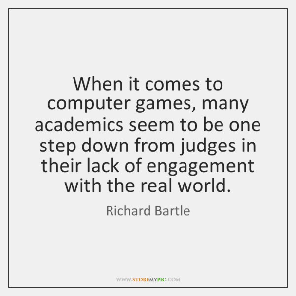 When it comes to computer games, many academics seem to be one ...