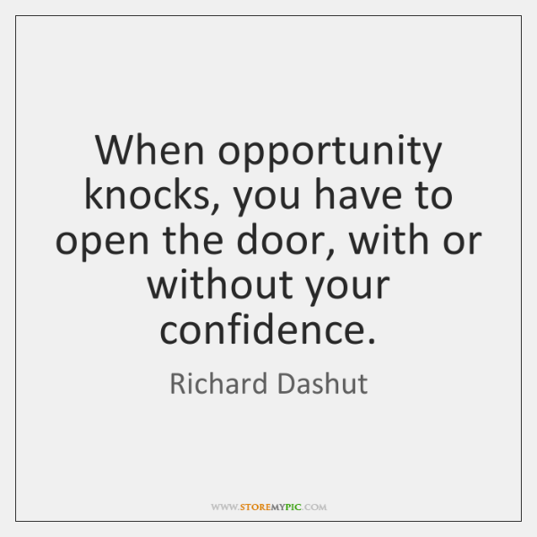 When opportunity knocks, you have to open the door, with or without ...