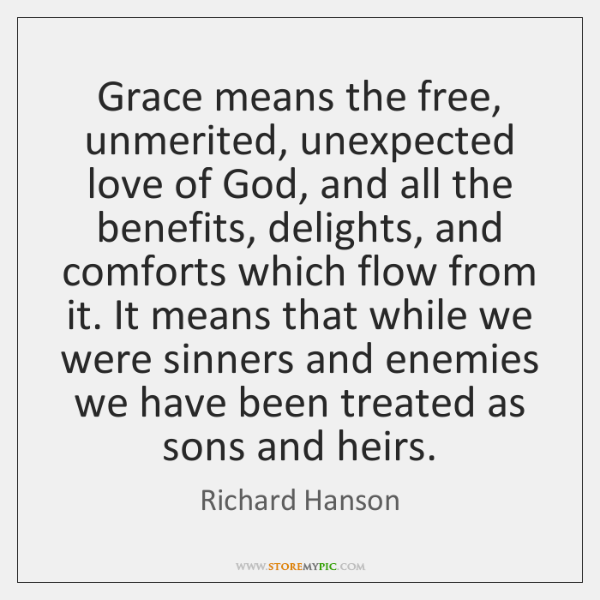 Grace means the free, unmerited, unexpected love of God, and all the ...