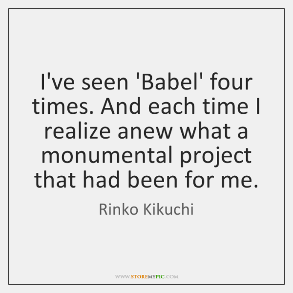 I've seen 'Babel' four times. And each time I realize anew what ...