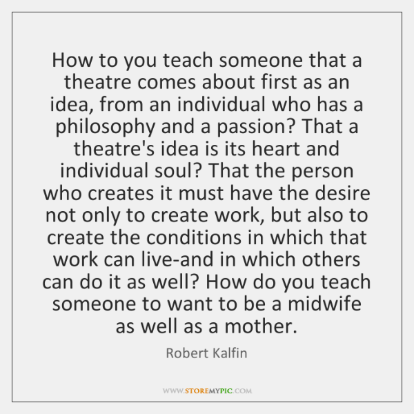 How to you teach someone that a theatre comes about first as ...