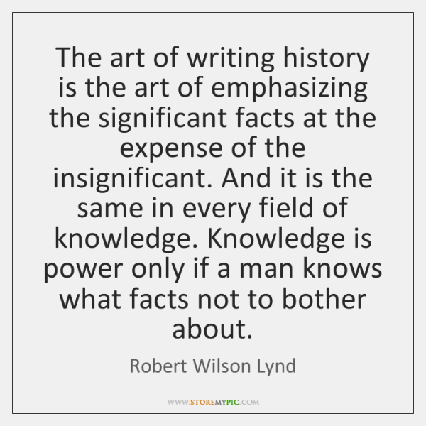 The art of writing history is the art of emphasizing the significant ...
