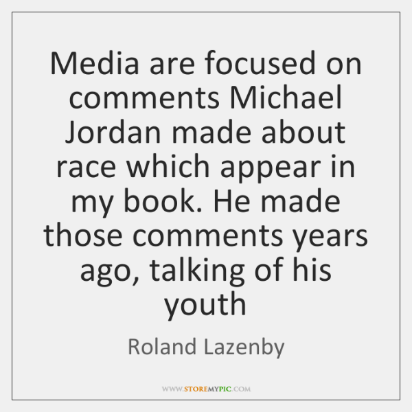 Media are focused on comments Michael Jordan made about race which appear ...