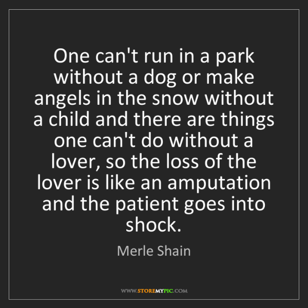 Merle Shain: One can't run in a park without a dog or make angels...