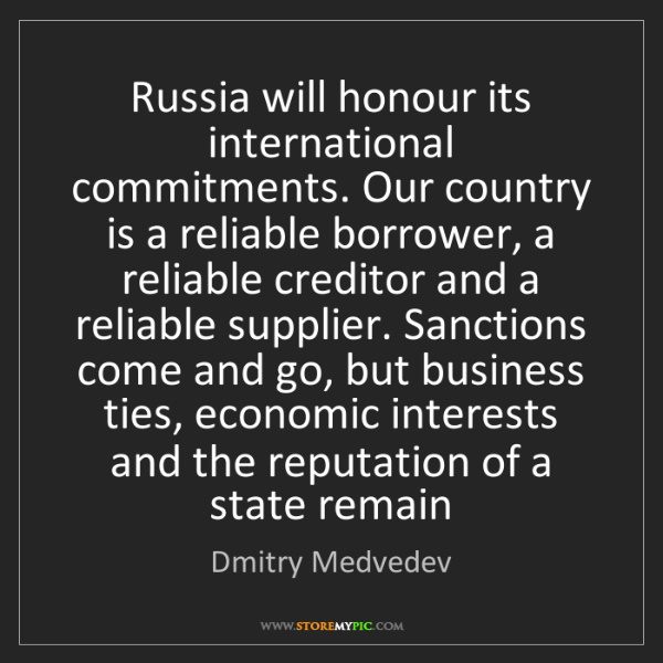 Dmitry Medvedev: Russia will honour its international commitments. Our...