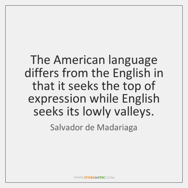 The American language differs from the English in that it seeks the ...