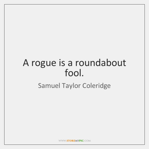 A rogue is a roundabout fool.