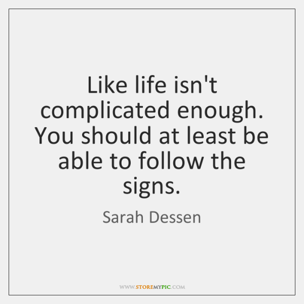 Like Life Isn T Complicated Enough You Should At Least Be Able To