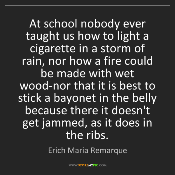 Erich Maria Remarque: At school nobody ever taught us how to light a cigarette...