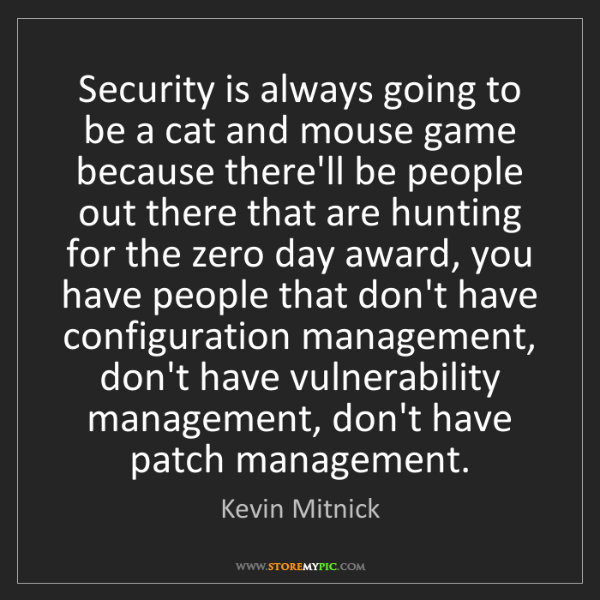Kevin Mitnick: Security is always going to be a cat and mouse game because...