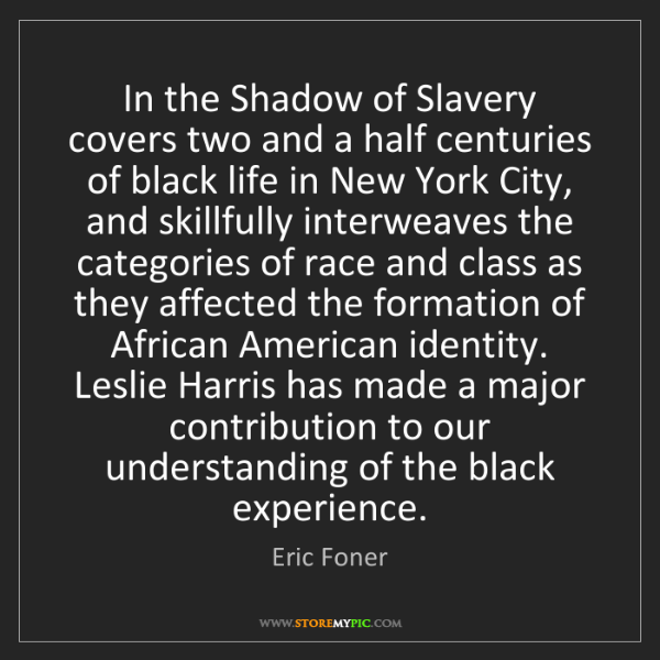 Eric Foner: In the Shadow of Slavery covers two and a half centuries...