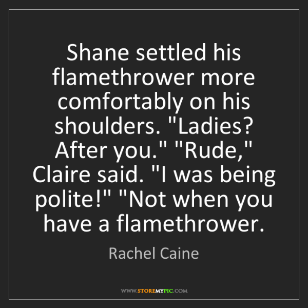 Rachel Caine: Shane settled his flamethrower more comfortably on his...