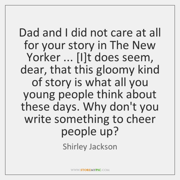 Dad and I did not care at all for your story in ...