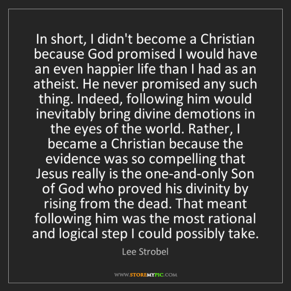 Lee Strobel: In short, I didn't become a Christian because God promised...