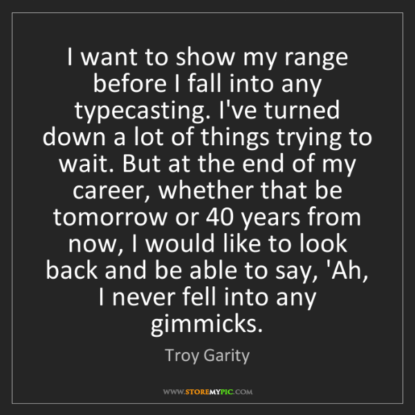 Troy Garity: I want to show my range before I fall into any typecasting....