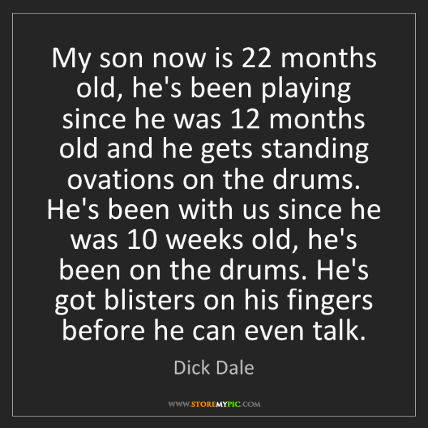 Dick Dale: My son now is 22 months old, he's been playing since...