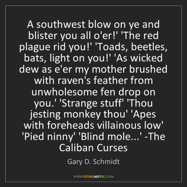 Gary D. Schmidt: A southwest blow on ye and blister you all o'er!' 'The...