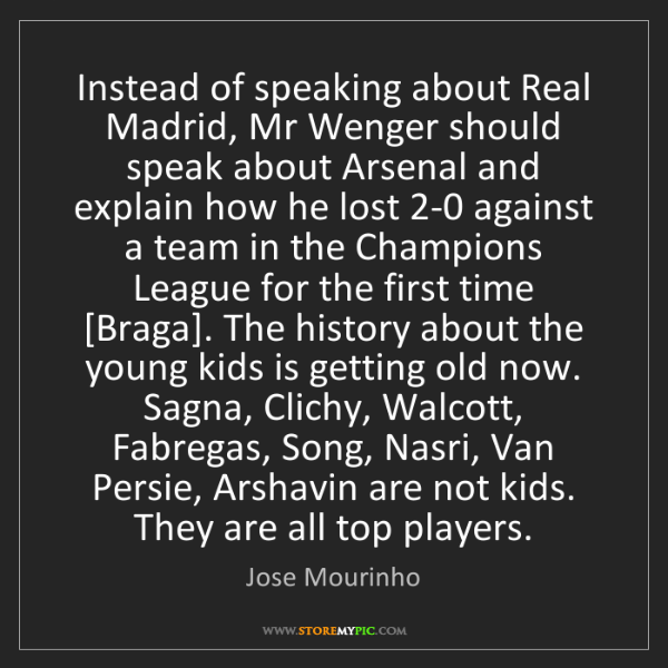 Jose Mourinho: Instead of speaking about Real Madrid, Mr Wenger should...