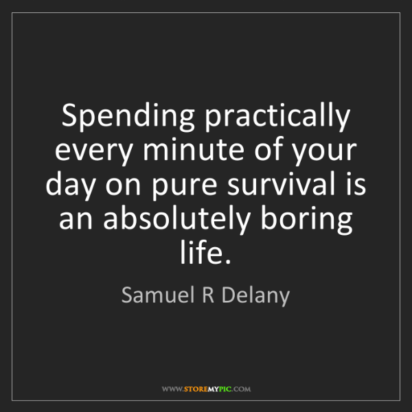 Samuel R Delany Spending Practically Every Minute Of Your Day On