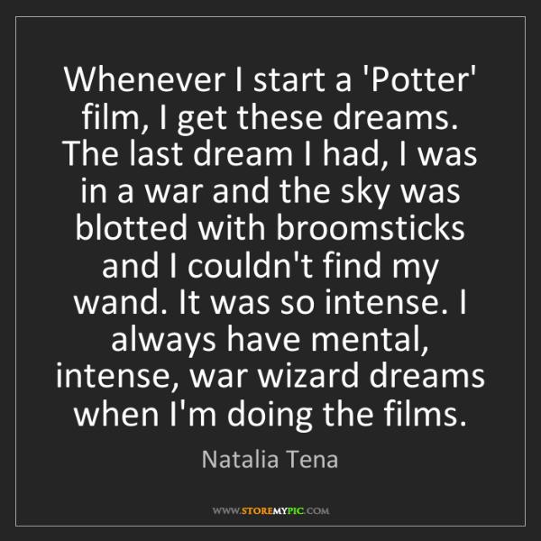 Natalia Tena: Whenever I start a 'Potter' film, I get these dreams....