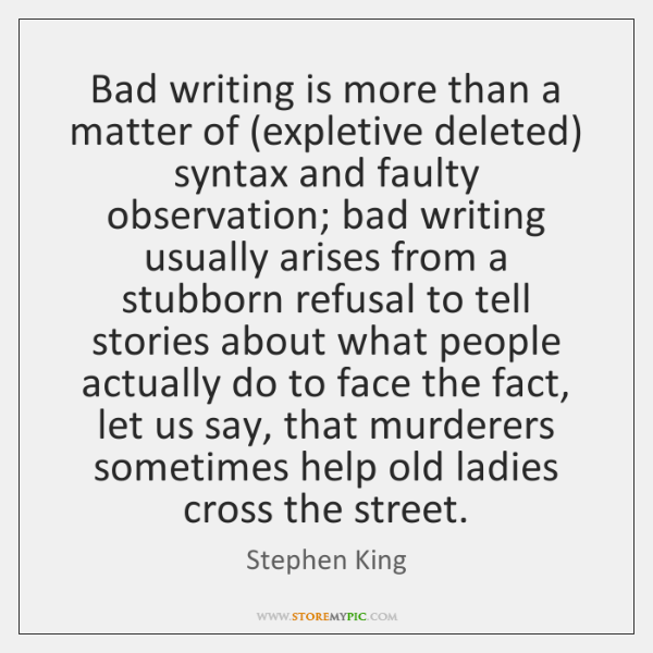 Bad writing is more than a matter of (expletive deleted) syntax and ...