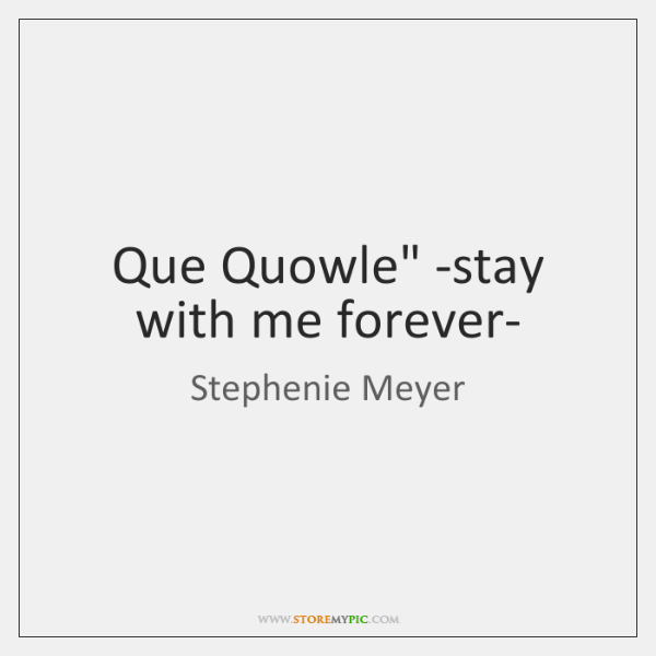 Que Quowle Stay With Me Forever Storemypic