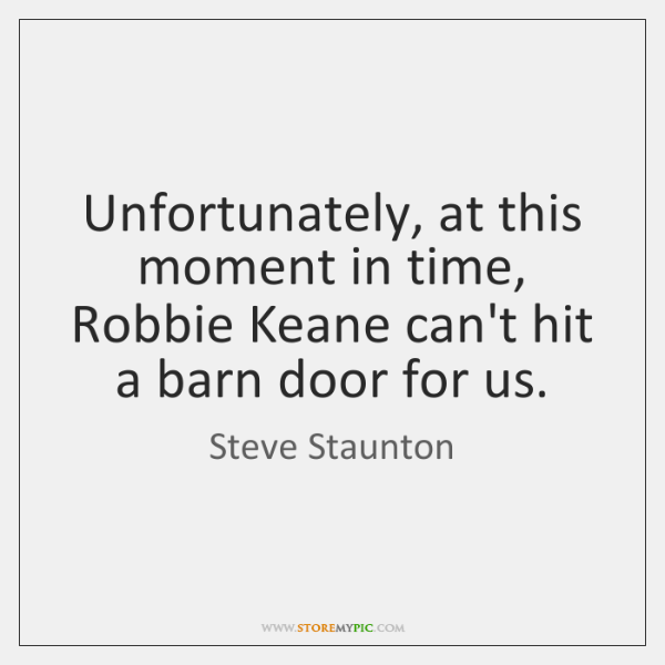Unfortunately, at this moment in time, Robbie Keane can't hit a barn ...