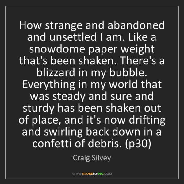 Craig Silvey: How strange and abandoned and unsettled I am. Like a...