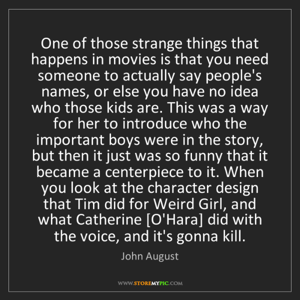 John August: One of those strange things that happens in movies is...