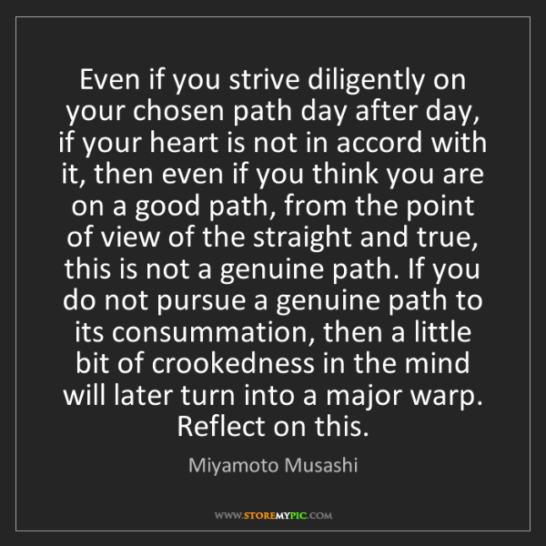 Miyamoto Musashi: Even if you strive diligently on your chosen path day...