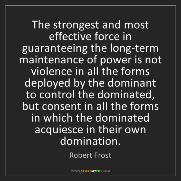 Robert Frost: The strongest and most effective force in guaranteeing...