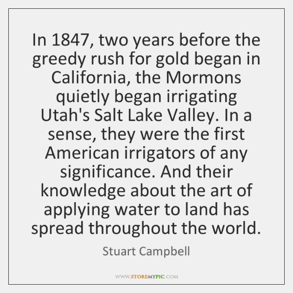In 1847, two years before the greedy rush for gold began in California, ...