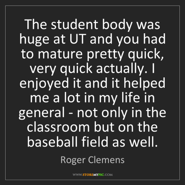 Roger Clemens: The student body was huge at UT and you had to mature...
