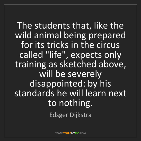 Edsger Dijkstra: The students that, like the wild animal being prepared...