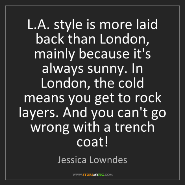 Jessica Lowndes: L.A. style is more laid back than London, mainly because...