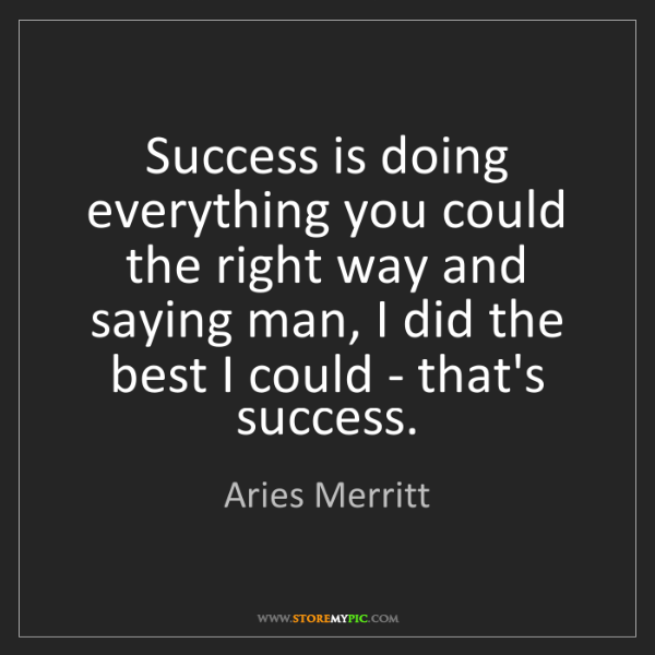 Aries Merritt: Success is doing everything you could the right way and...