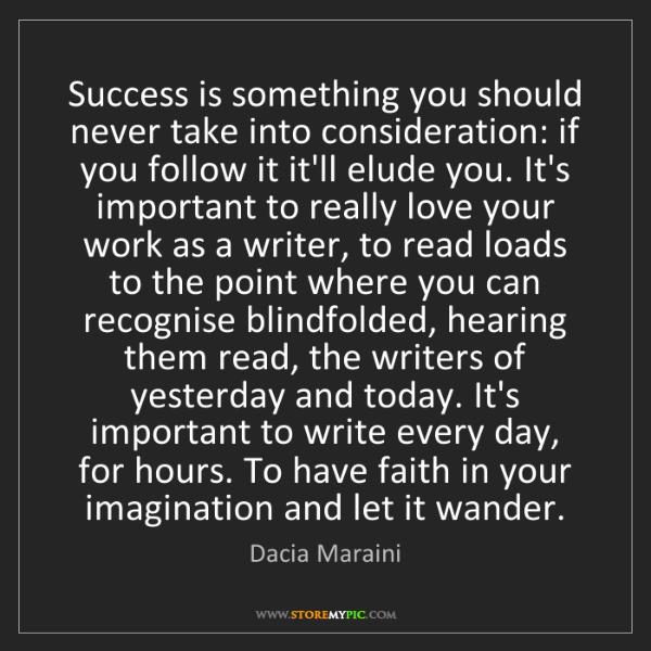 Dacia Maraini: Success is something you should never take into consideration:...