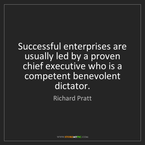 Richard Pratt: Successful enterprises are usually led by a proven chief...