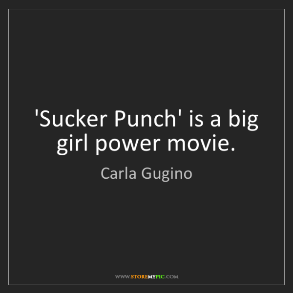 Carla Gugino: 'Sucker Punch' is a big girl power movie.