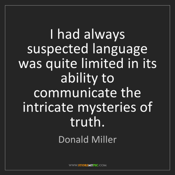 Donald Miller: I had always suspected language was quite limited in...