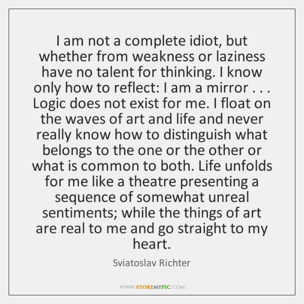 I am not a complete idiot, but whether from weakness or laziness ...