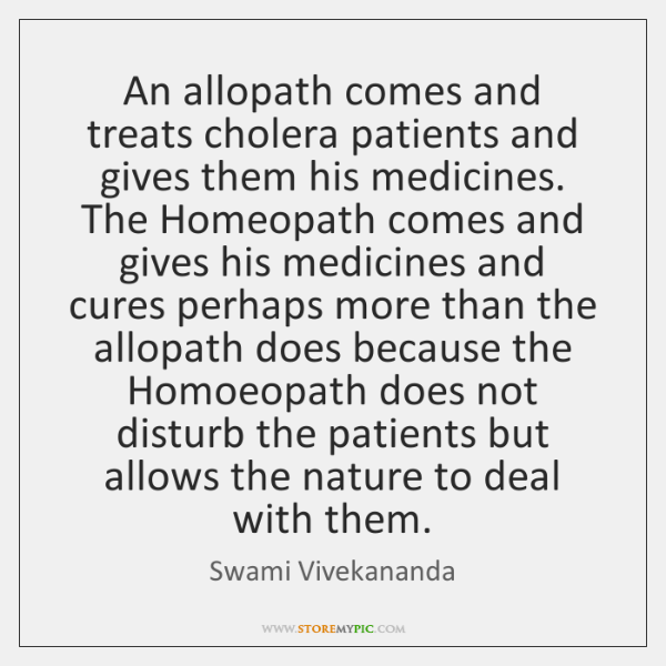 An allopath comes and treats cholera patients and gives them his medicines. ...