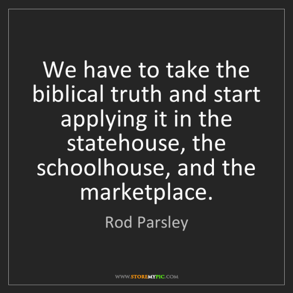 Rod Parsley: We have to take the biblical truth and start applying...
