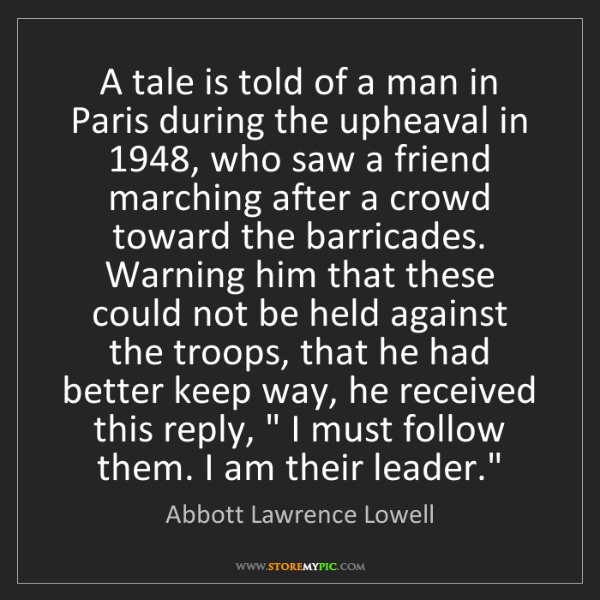 Abbott Lawrence Lowell: A tale is told of a man in Paris during the upheaval...